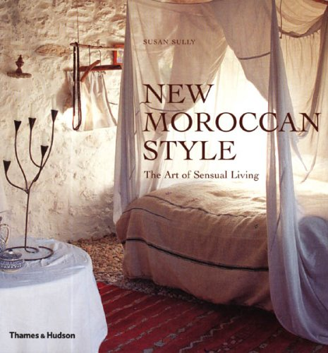 9780500285817: New Moroccan Style: The Art of Sensual Living