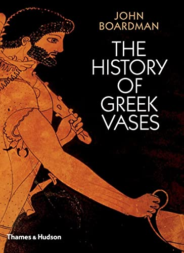 9780500285930: The History of Greek Vases: Potters, Painters and Pictures