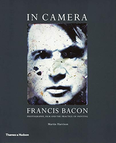 9780500286241: In Camera: Francis Bacon: Photography, Film and the Practice of Painting