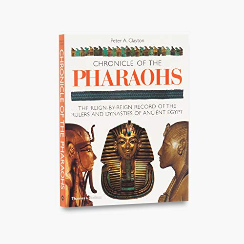 CHRONICLE OF THE PHAROAOHS. The Reign-by-Reign Record of the Rulers and Dynasties of Ancient Egypt.