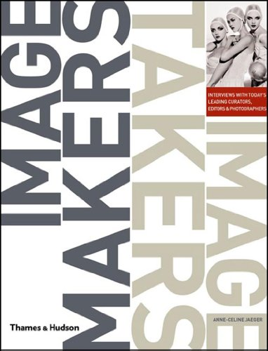 9780500286623: Image Makers, Image Takers: Interviews with Today's Leading Curators, Editors and Photographers