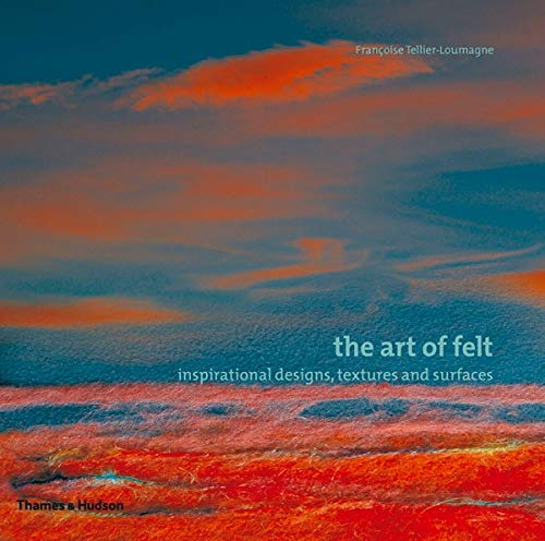 9780500287316: The Art of Felt: Inspirational Designs, Textures, and Surfaces
