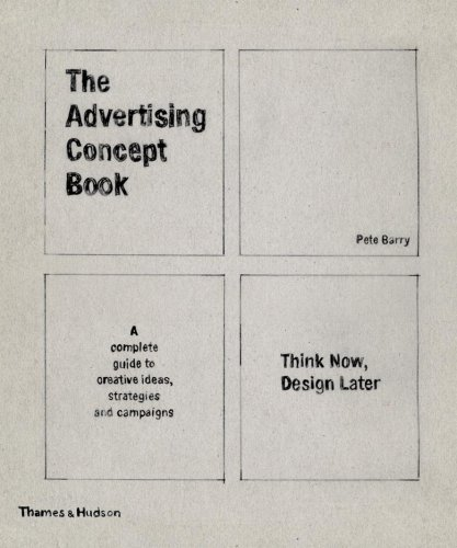 9780500287385: The Advertising Concept Book: Think Now, Design Later: a Complete Guide to Creative Ideas, Strategies and Campaigns