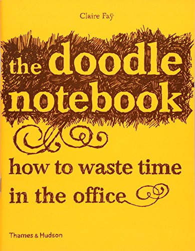 The Doodle Notebook: How to Waste Time in the Office: Claire Faÿ