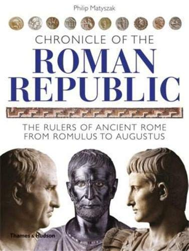 9780500287637: Chronicle of the Roman Republic: The Rulers of Ancient Rome from Romulus to Augustus (The Chronicles Series)