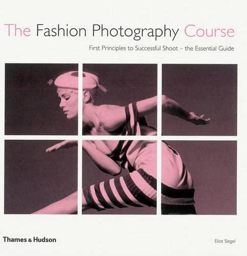 9780500287699: Fashion Photography Course: Principles, Practice, & Techniques: An Essential Guide -- 2008 publication