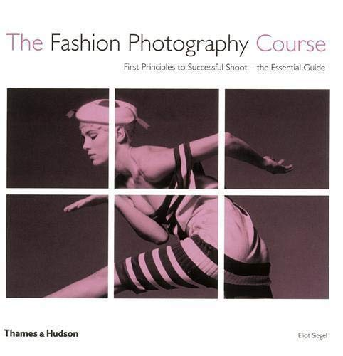 9780500287699 Fashion Photography Course Principles Practice Techniques An Essential Guide 2008 Publication Abebooks Eliot Siegel 0500287694