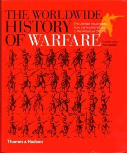 9780500287996: The Worldwide History Of Warfare: The Ultimate Visual Guide, From The Ancient World To The American Civil War