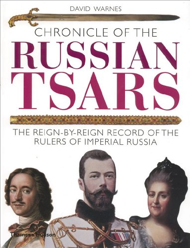 Chronicle of the Russian Tsars : The Reign-by-Reign Record of the Rulers of Imperial Russia