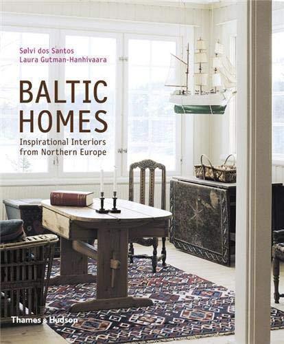 Baltic Homes: Inspirational Interiors from Northern Europe: Laura Gutman-Hanhivaara, Solvi