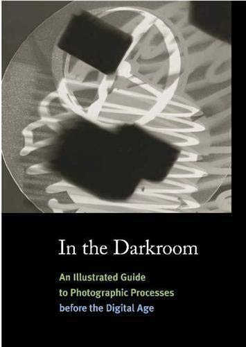 9780500288702: In the Darkroom: An Illustrated Guide to Photographic Processes before the Digital Age