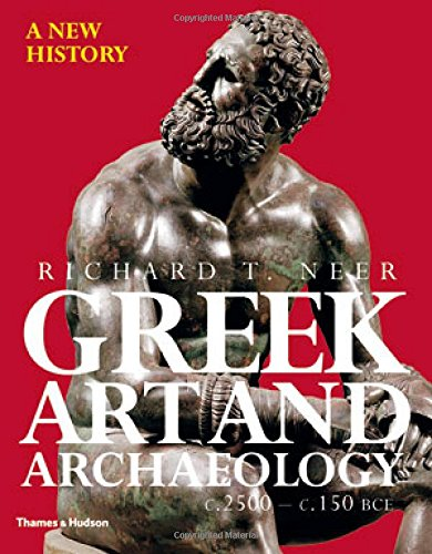 Greek Art and Archaeology: A New History,: Neer, Richard T.