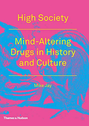 9780500289105: High Society: Mind-Altering Drugs in History and Culture