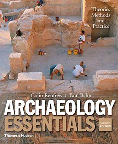 Archaeology Essentials : Theories, Methods, and Practice: Paul Bahn; Colin