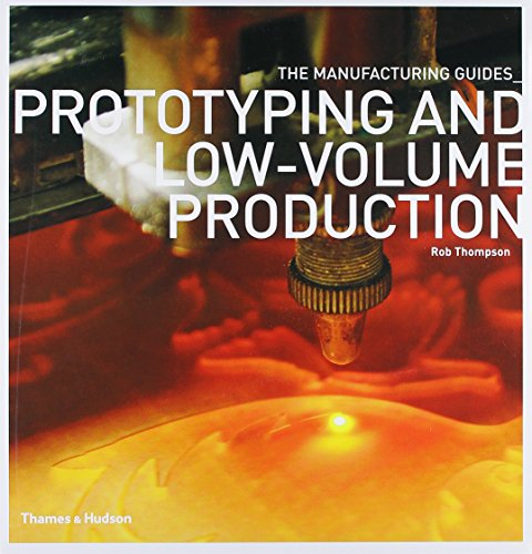 9780500289181: Prototyping and Low-Volume Production (The Manufacturing Guides)