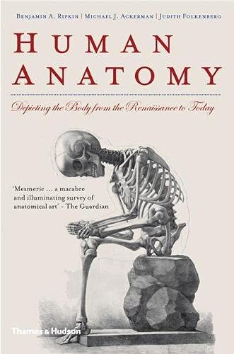 9780500289365: Human Anatomy: Depicting the Body from the Renaissance to Today. Benjamin A. Rifkin, Michael J. Ackerman, Judith Folkenberg