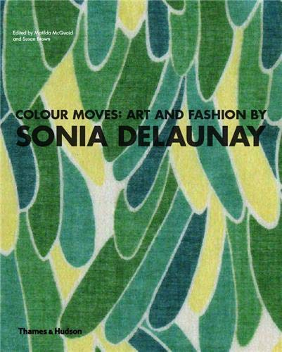 9780500289396: Colour Moves: Art and Fashion by Sonia Delaunay