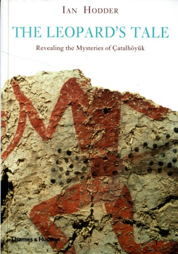 The Leopard's Tale: Revealing the Mysteries of Catalhoyuk (0500289603) by Hodder, Ian
