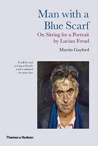 9780500289716: Man With a Blue Scarf: On Sitting for a Portrait by Lucian Freud