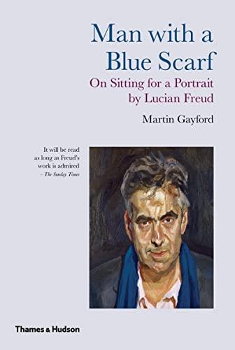 Man with a Blue Scarf: On Sitting: Gayford, Martin