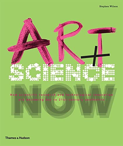 9780500289952: Art + Science Now: How scientific research and technological innovation are becoming key to 21st-century aesthetics