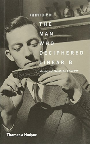 9780500289983: The Man Who Deciphered Linear B: The Story of Michael Ventris