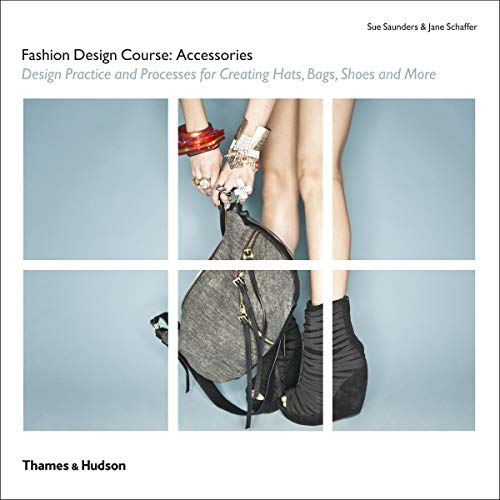 Fashion Design Course: Accessories: Design Practice and Processes for Creating Hats, Bags, Shoes and More 9780500290347 This book offers a detailed introduction for fashion design students, aspiring designers and start-up businesses to the design principle