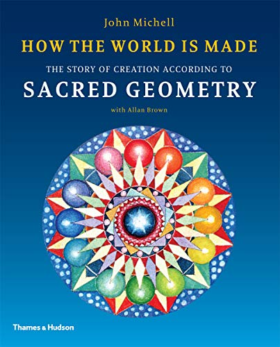 9780500290378: How the World Is Made: The Story of Creation According to Sacred Geometry. John Michell with Allan Brown