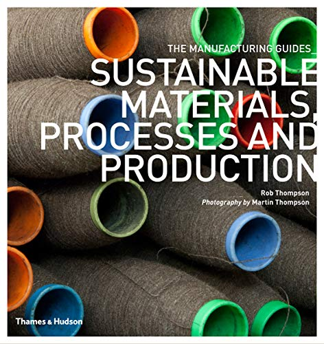 9780500290712: Sustainable Materials, Processes and Production (The Manufacturing Guides)