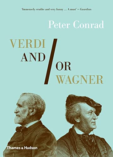 Verdi and/or Wagner: Two Men, Two Worlds, Two Centuries: Conrad, Peter