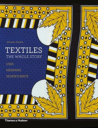 9780500291139: Textiles: The Whole Story: Uses � Meanings � Significance