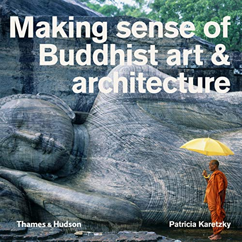 Making Sense Of Buddhist Art And Architecture