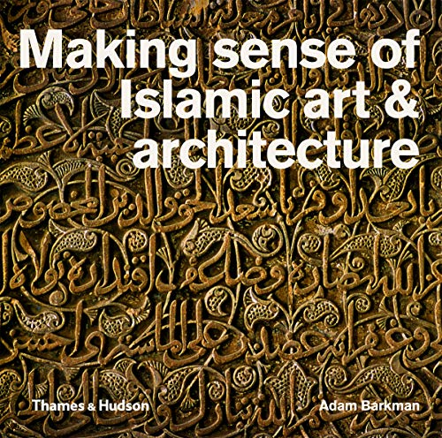 9780500291719: Making Sense of Islamic Art and Architecture