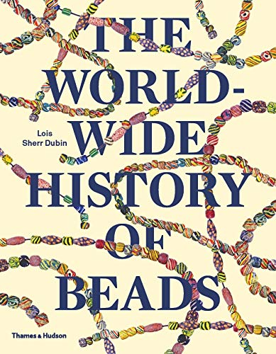 The Worldwide History of Beads: Ancient . Ethnic . Contemporary: Dubin, Lois Sherr
