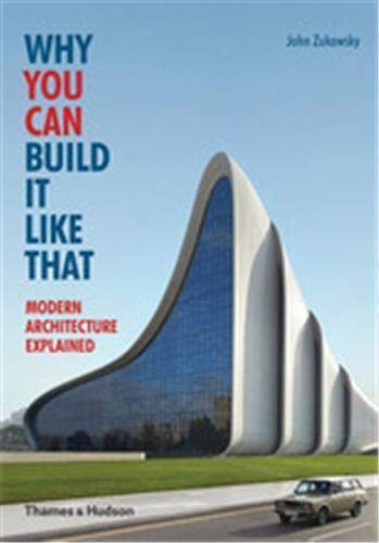 9780500291788: Why You Can Build it Like That: Modern Architecture Explained