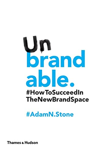 9780500291924: Unbrandable: How to Succeed in the New Brand Space