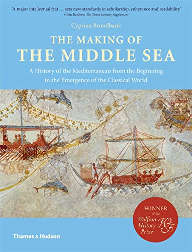 9780500292082: The Making of the Middle Sea: A History of the Mediterranean from the Beginning to the Emergence of the Classical World