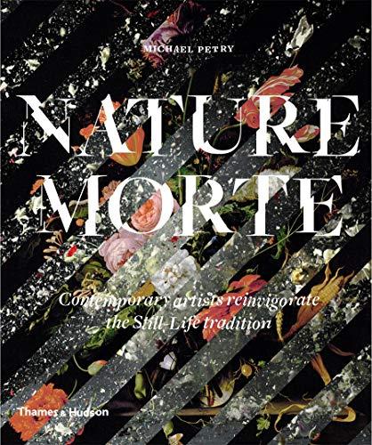 9780500292235: Nature Morte: Contemporary Artists Reinvigorate the Still-Life Tradition
