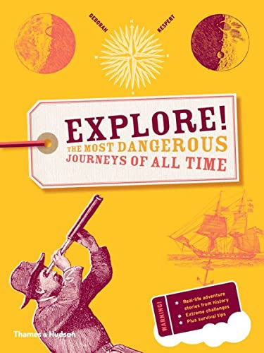 9780500292303: Explore!: The Most Dangerous Journeys of All Time