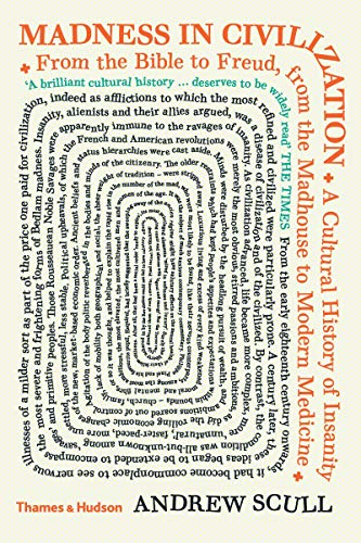 9780500292549: Madness in Civilization: A Cultural History of Insanity from the Bible to Freud, from the Madhouse to Modern Medicine