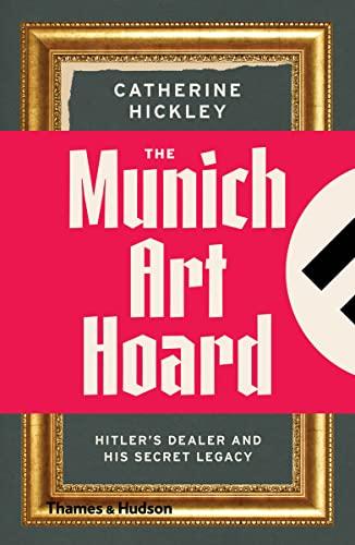 9780500292570: Munich Art Hoard: Hitler's Dealer and His Secret Legacy