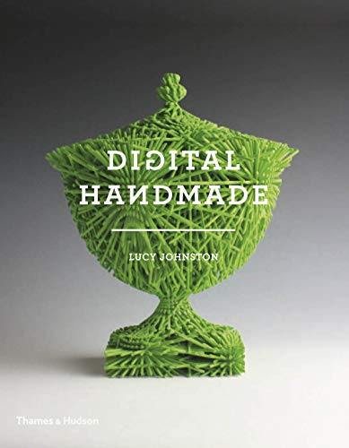 9780500293133: Digital Handmade: Craftsmanship and the New Industrial Revolution: Craftsmanship in the New Industrial Revolution