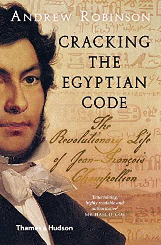 9780500294178: Cracking the Egyptian Code: The Revolutionary Life of Jean-François Champollion
