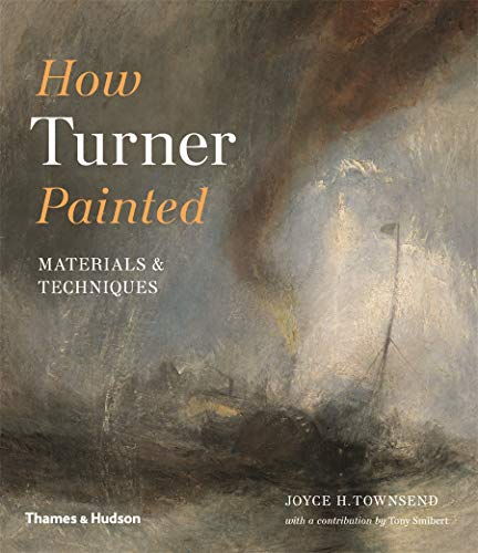 9780500294833: How Turner Painted: Materials & Techniques