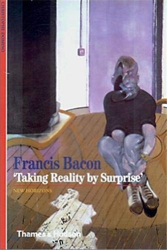 9780500300763: Francis Bacon: 'Taking Reality by Surprise' (New Horizons)