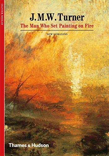 9780500301180: J. M. W. Turner: The Man Who Set Painting on Fire (New Horizons)