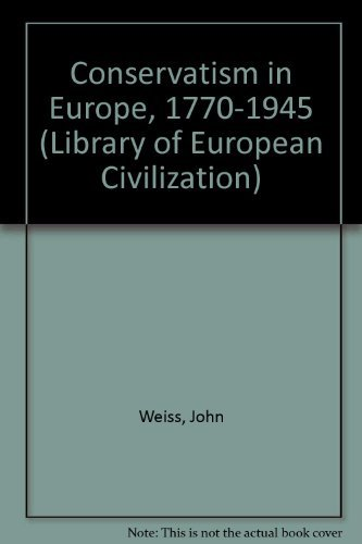 Conservatism in Europe, 1770-1945 (Library of European Civilization) (0500330352) by Weiss, John