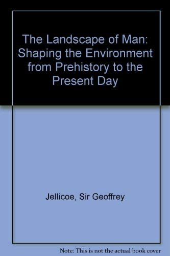The Landscape of Man: Shaping the Environment: Jellicoe, Sir Geoffrey,
