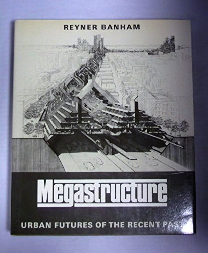 9780500340684: Megastructure: Urban Features of the Recent Past