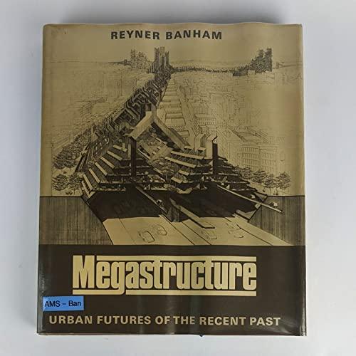 Megastructure: Urban Features of the Recent Past: Banham, Reyner